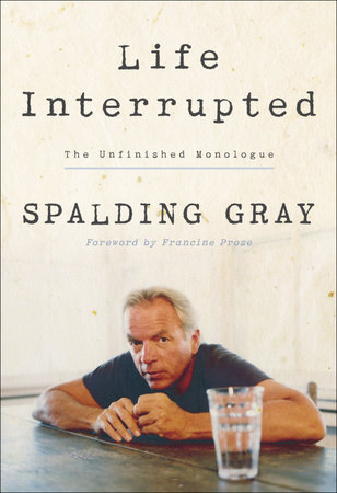 Life Interrupted by Spalding Gray