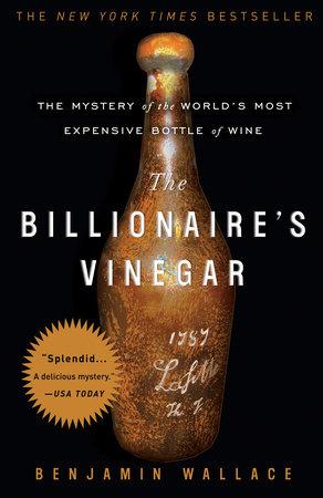The Billionaire's Vinegar by Benjamin Wallace | PenguinRandomHouse com:  Books