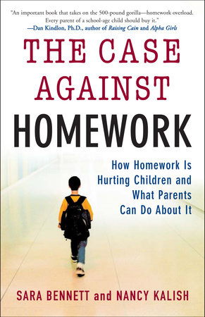 The Case Against Homework by Sara Bennett and Nancy Kalish