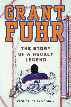 Grant Fuhr by Grant Fuhr and Bruce Dowbiggin