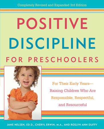 Positive Discipline for Preschoolers by Jane Nelsen, Ed.D., Cheryl Erwin, M.A. and Roslyn Ann Duffy