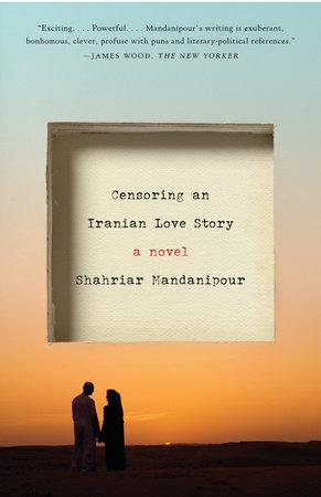 Censoring an Iranian Love Story by Shahriar Mandanipour |  PenguinRandomHouse com: Books