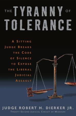 The Tyranny of Tolerance by Robert H. Dierker, Jr.