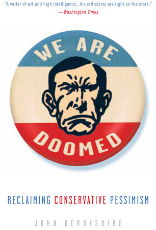 We Are Doomed by John Derbyshire