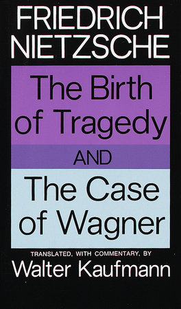The Birth of Tragedy and The Case of Wagner by Friedrich Nietzsche