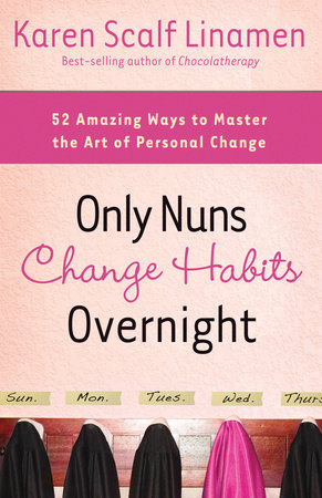 Only Nuns Change Habits Overnight by Karen Linamen