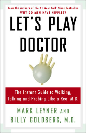 Let's Play Doctor by Mark Leyner and Billy Goldberg, M.D.