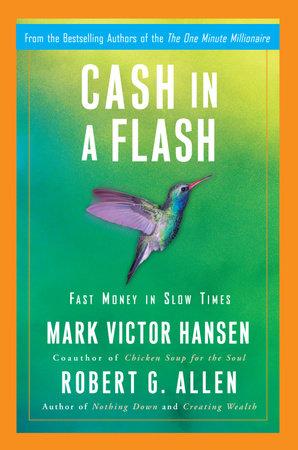 Cash in a Flash by Robert G. Allen and Mark Victor Hansen