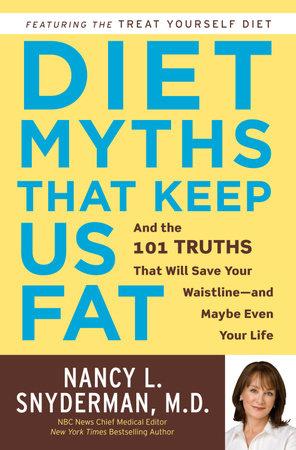 Diet Myths That Keep Us Fat by Nancy L. Snyderman, M.D.
