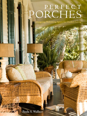 Perfect Porches by Paula S. Wallace