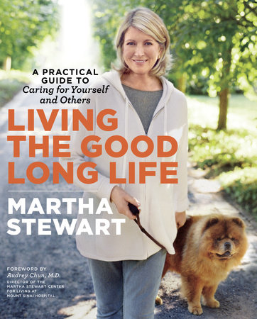 Living the Good Long Life by Martha Stewart and Audrey Chun