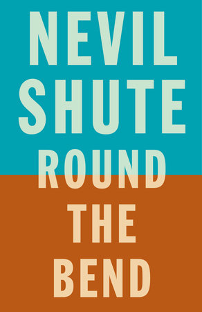Round the Bend by Nevil Shute