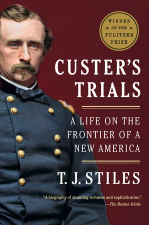 Custer's Trials by T.J. Stiles