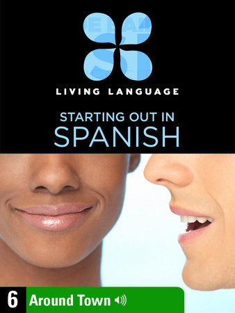 Essential Spanish, Lesson 6: Around Town by Living Language