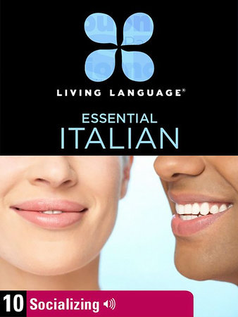 Essential Italian, Lesson 10: Socializing by Living Language