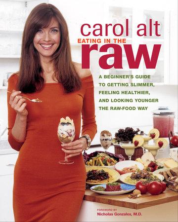 Eating in the Raw by Carol Alt and Nicholas Gonzalez