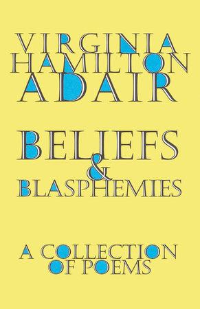 Beliefs and Blasphemies by Virginia Adair