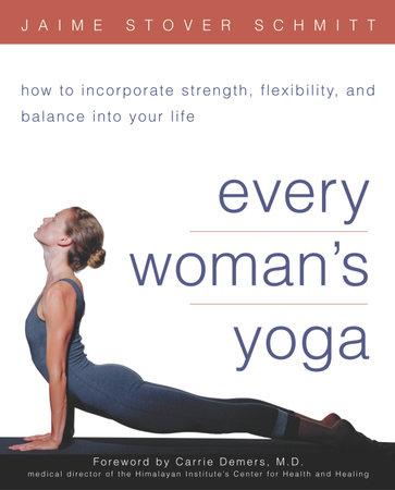 Every Woman's Yoga by Jaime Stover Schmitt, Ed.D., C.M.A.