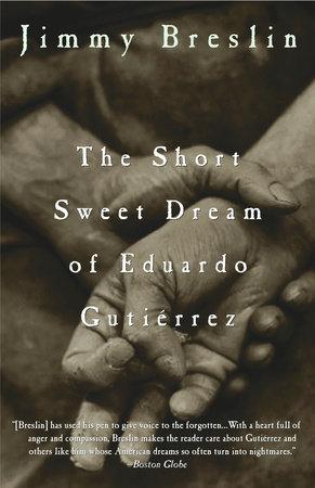 The Short Sweet Dream of Eduardo Gutierrez by Jimmy Breslin