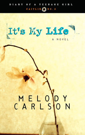 It's My Life by Melody Carlson