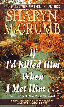 If I'd Killed Him When I Met Him by Sharyn McCrumb