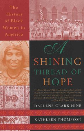 A Shining Thread of Hope by Darlene Clark Hine and Kathleen Thompson