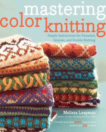 Mastering Color Knitting By Melissa Leapman Penguinrandomhouse Com Books