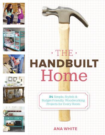 The Handbuilt Home by Ana White