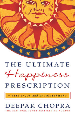 The Ultimate Happiness Prescription by Deepak Chopra, M.D.