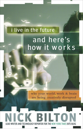 I Live in the Future & Here's How It Works by Nick Bilton