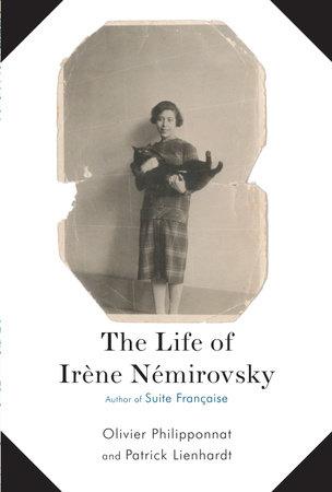 The Life of Irene Nemirovsky by Olivier Philipponnat and Patrick Lienhardt