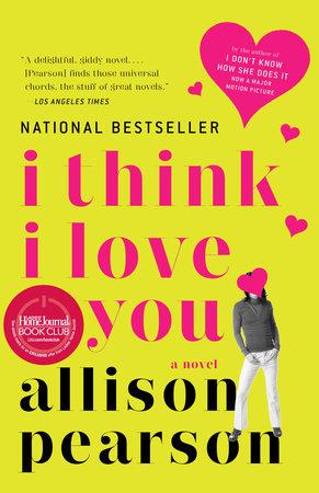 I Think I Love You by Allison Pearson   PenguinRandomHouse com: Books