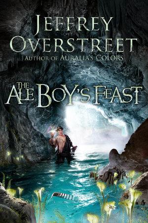The Ale Boy's Feast by Jeffrey Overstreet