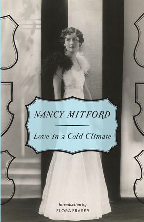 Love in a Cold Climate by Nancy Mitford Introduction by Flora Faser