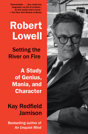 Robert Lowell, Setting the River on Fire by Kay Redfield Jamison