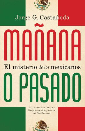 Mañana o pasado by Jorge G. Castañeda