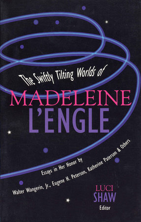 The Swiftly Tilting Worlds of Madeleine L'Engle by Luci Shaw