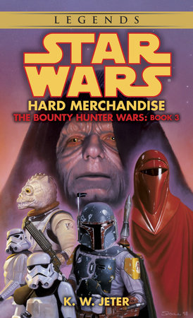 Hard Merchandise: Star Wars Legends (The Bounty Hunter Wars) by K. W. Jeter