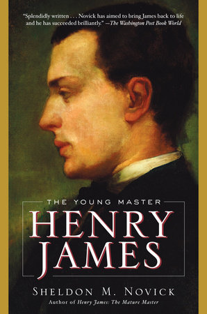 Henry James: The Young Master by Sheldon M. Novick