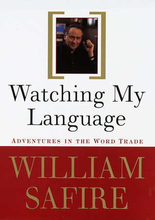 Watching My Language: by William Safire