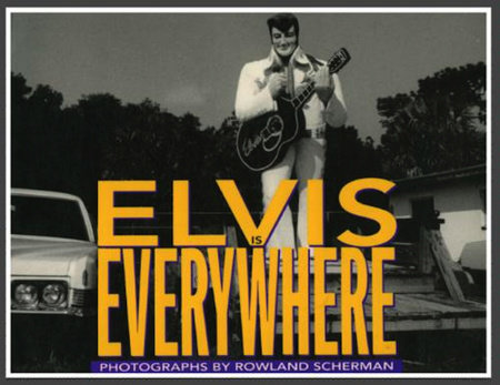 Elvis Is Everywhere by Rowland Scherman