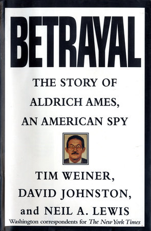 Betrayal by Tim Weiner, David Johnston and Neil A. Lewis