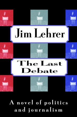 The Last Debate by Jim Lehrer