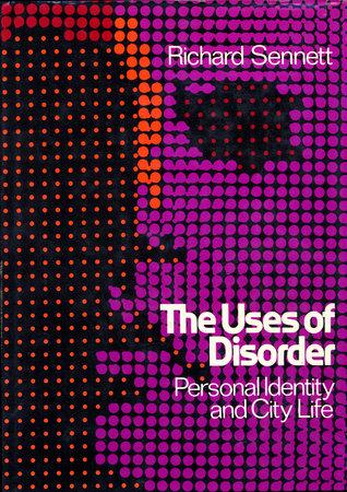 Uses of Disorder by Richard Sennett