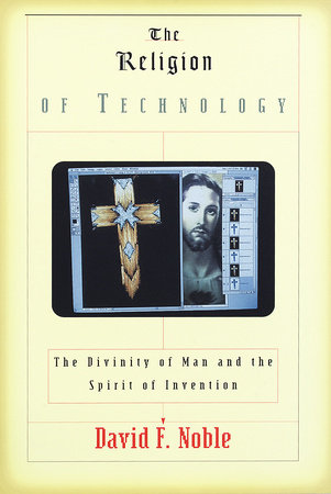 The Religion of Technology by David F. Noble
