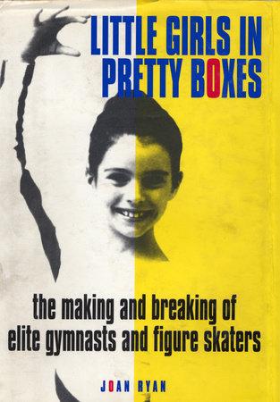 Little Girls in Pretty Boxes by Joan Ryan