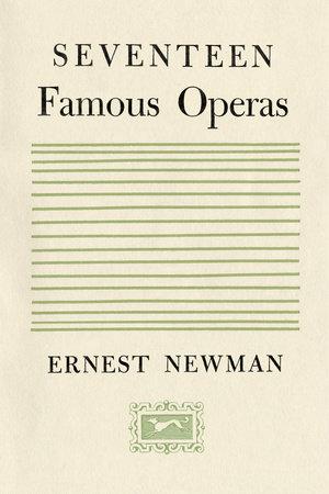 Seventeen Famous Operas by Ernest Newman