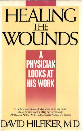HEALING THE WOUNDS by David Hilfiker, M.D.
