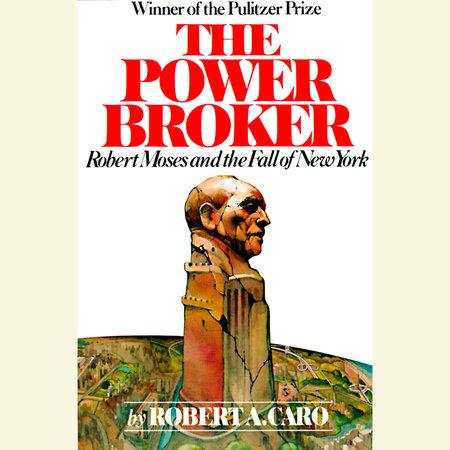The Power Broker: Volume 3 of 3 by Robert A. Caro