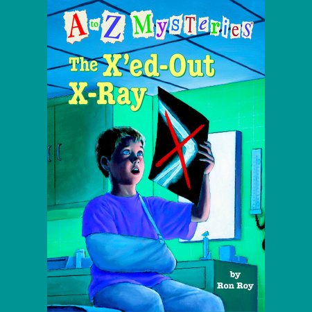 A to Z Mysteries: The X'ed-Out- X-Ray by Ron Roy